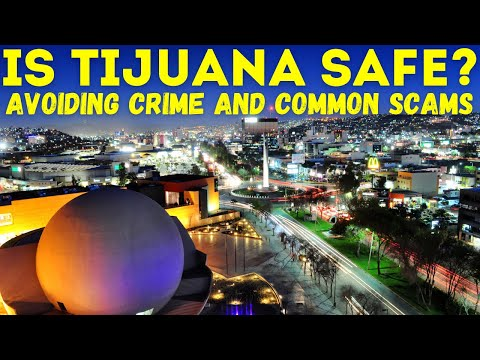 Is Tijuana Safe? Avoiding Crime and Common Scams