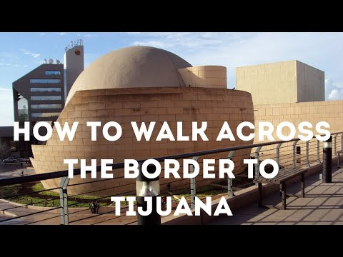 How to Walk Across the Border to Tijuana